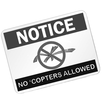 "Sign that says ""Notice no 'copters allowed"""
