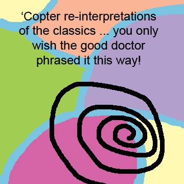 Copter re-interpretations of the classics ... you only wish the good doctor phrased it this way